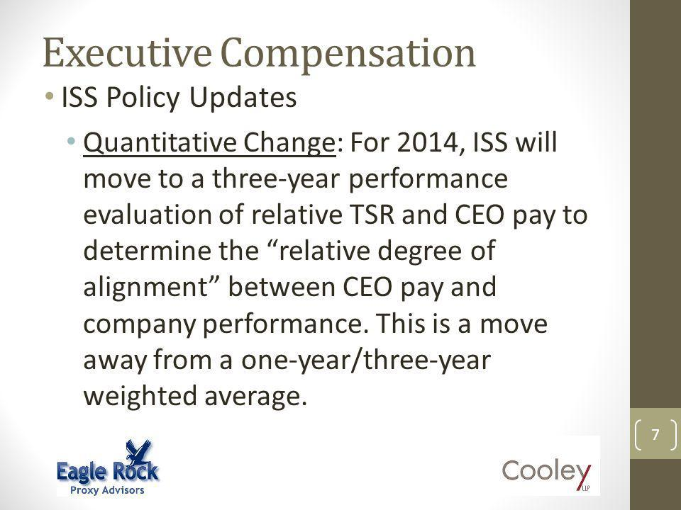 Executive Compensation 7 ISS Policy Updates Quantitative Change: For 2014, ISS will move to a three-year performance evaluation of relative TSR and CEO pay to determine the relative degree of alignment between CEO pay and company performance.