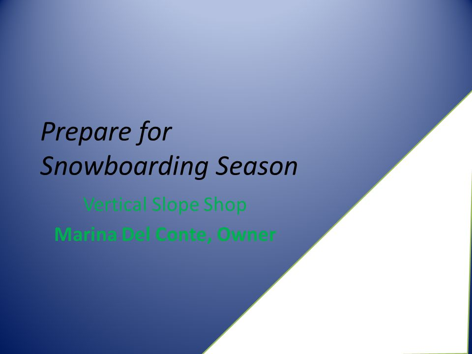 Prepare for Snowboarding Season Vertical Slope Shop Marina Del Conte, Owner