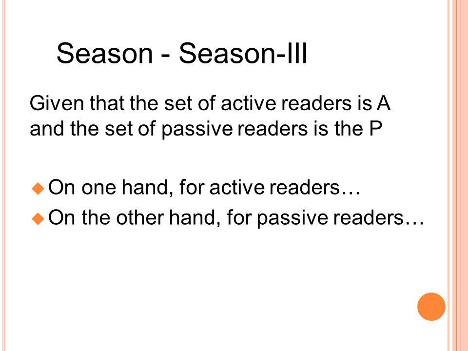 Season - Season-III Given that the set of active readers is A and the set of passive readers is the P On one hand, for active readers… On the other ha