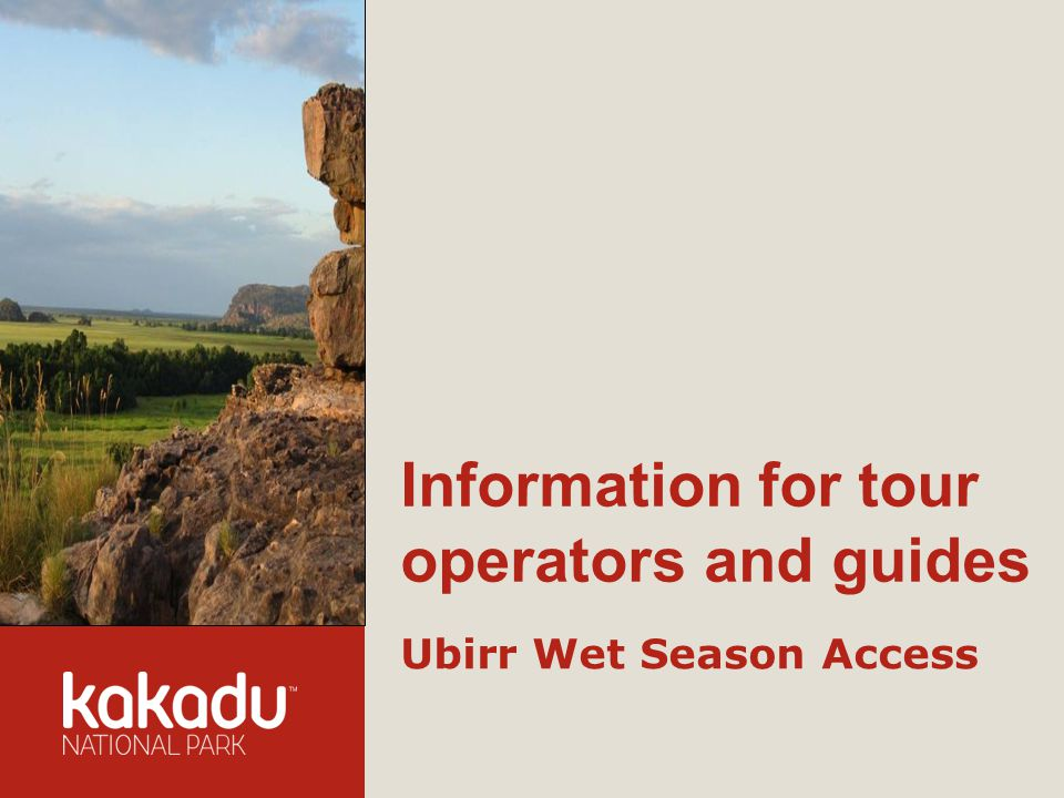 Information for tour operators and guides Ubirr Wet Season Access