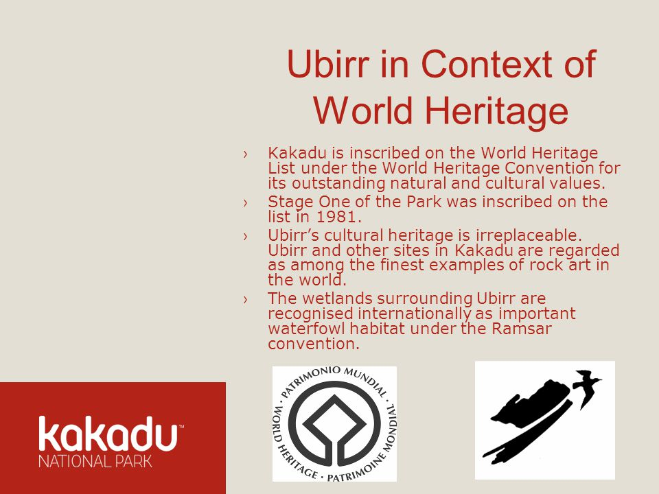 Ubirr in Context of World Heritage Kakadu is inscribed on the World Heritage List under the World Heritage Convention for its outstanding natural and cultural values.
