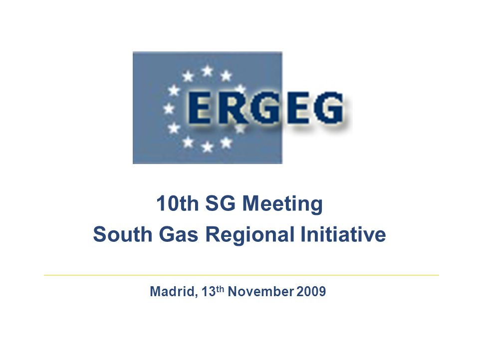 Madrid, 13 th November 2009 10th SG Meeting South Gas Regional Initiative