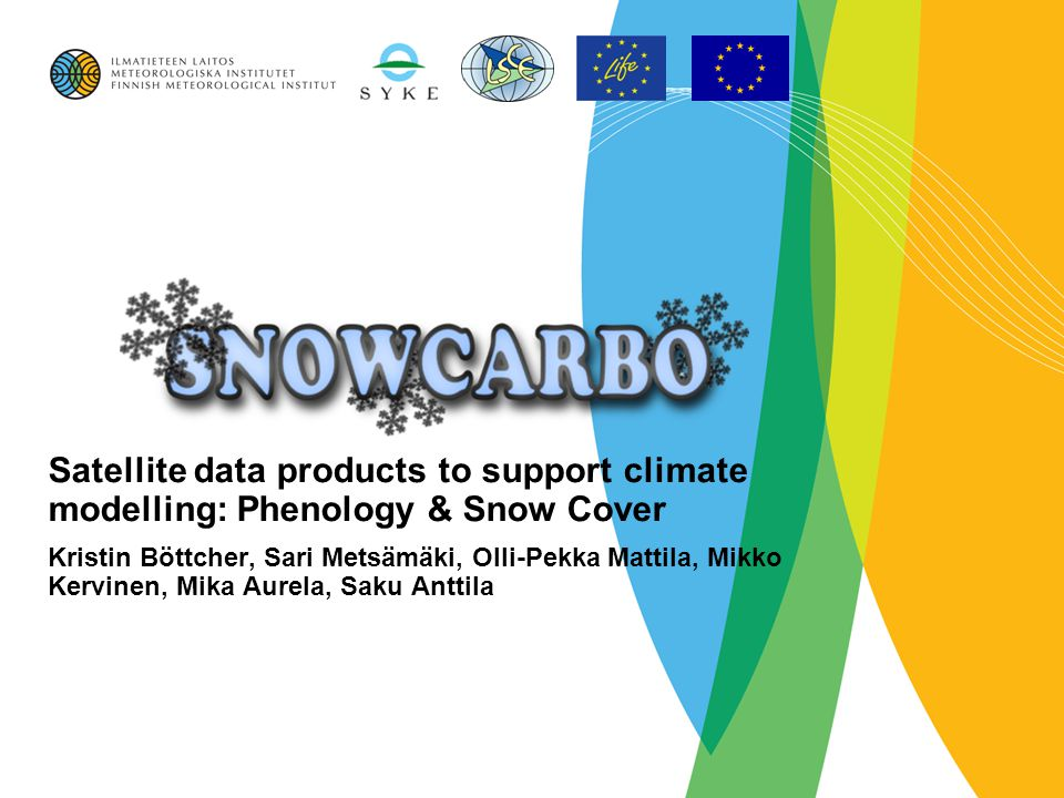 Satellite data products to support climate modelling: Phenology & Snow Cover Kristin Böttcher, Sari Metsämäki, Olli-Pekka Mattila, Mikko Kervinen, Mik