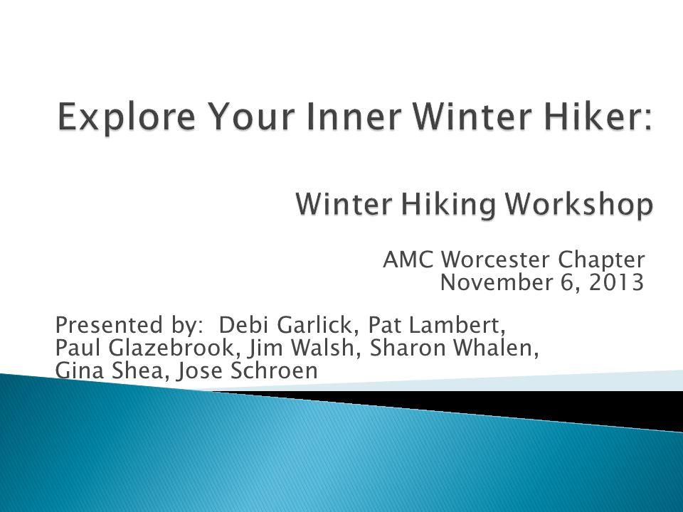 AMC Worcester Chapter November 6, 2013 Presented by: Debi Garlick, Pat Lambert, Paul Glazebrook, Jim Walsh, Sharon Whalen, Gina Shea, Jose Schroen
