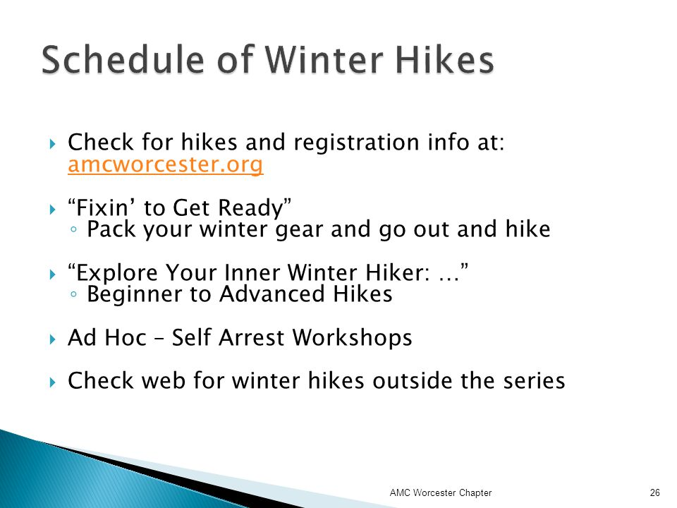 Check for hikes and registration info at: amcworcester.org amcworcester.org Fixin to Get Ready Pack your winter gear and go out and hike Explore Your