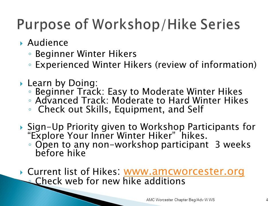 Audience Beginner Winter Hikers Experienced Winter Hikers (review of information) Learn by Doing: Beginner Track: Easy to Moderate Winter Hikes Advanc