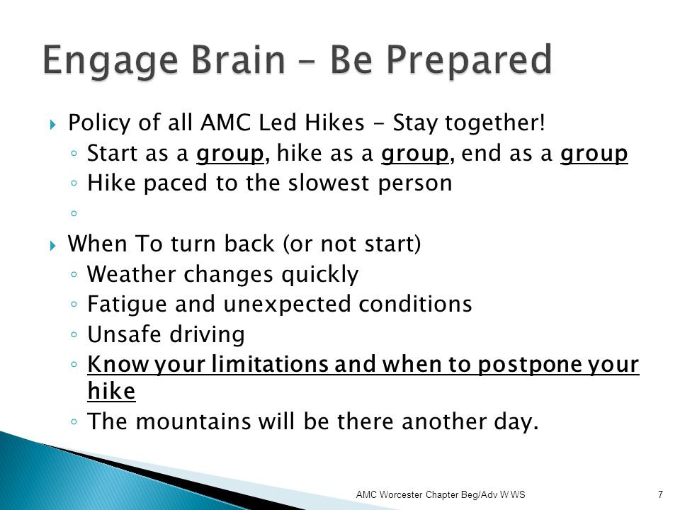Policy of all AMC Led Hikes - Stay together! Start as a group, hike as a group, end as a group Hike paced to the slowest person When To turn back (or