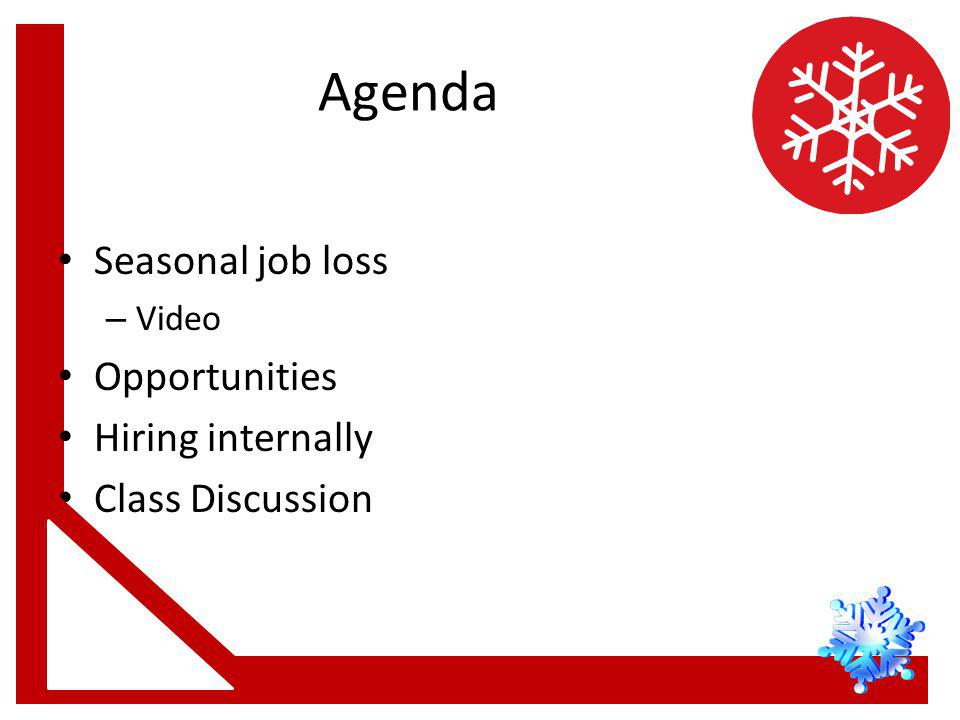 Agenda Seasonal job loss – Video Opportunities Hiring internally Class Discussion
