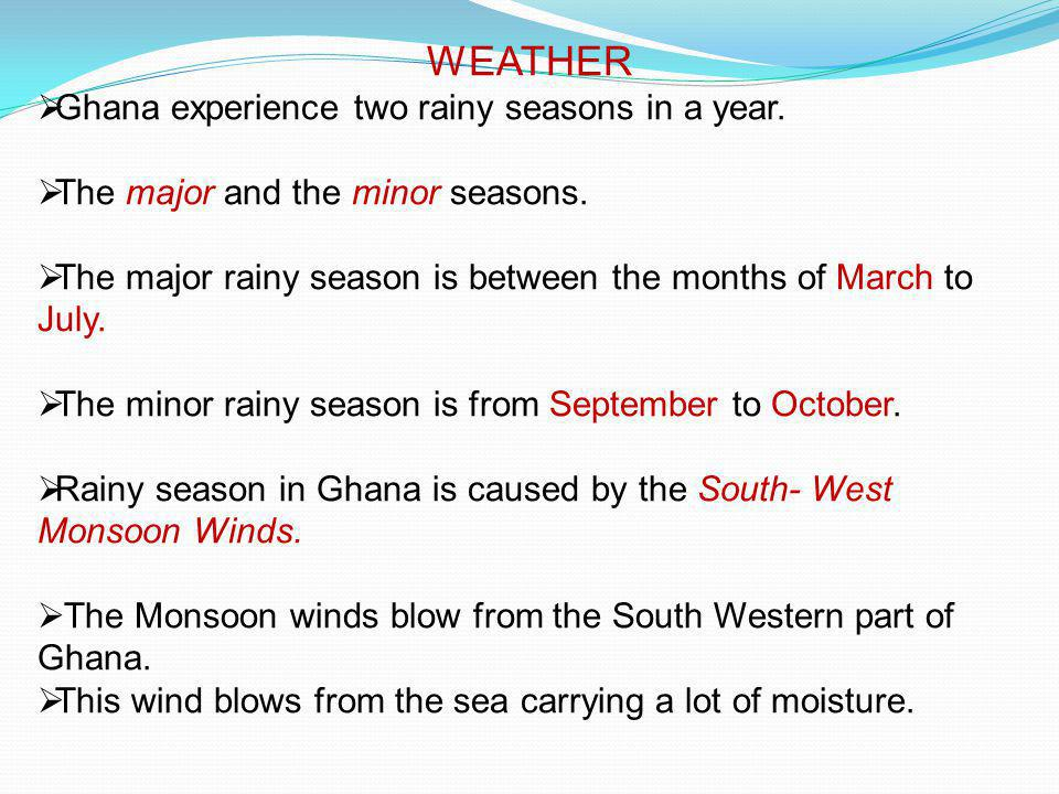 WEATHER Ghana experience two rainy seasons in a year.