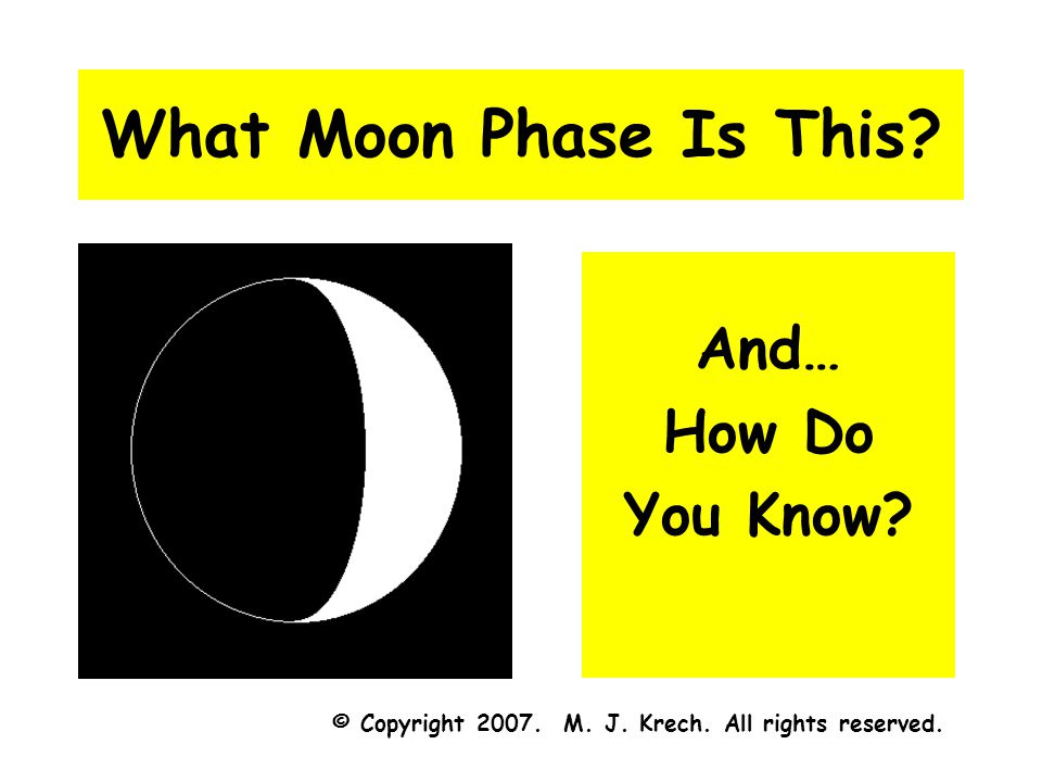 What Moon Phase Is This? And… How Do You Know? © Copyright 2007. M. J. Krech. All rights reserved.