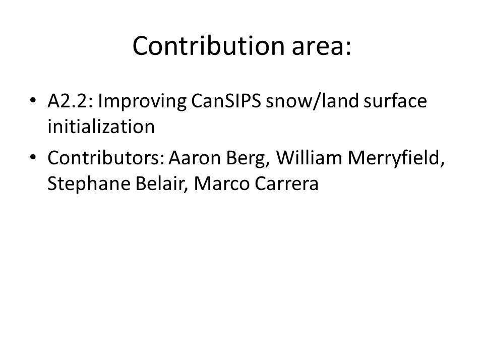 Contribution area: A2.2: Improving CanSIPS snow/land surface initialization Contributors: Aaron Berg, William Merryfield, Stephane Belair, Marco Carrera
