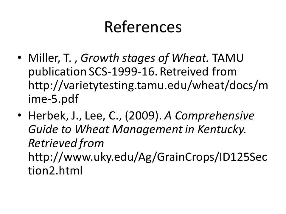 References Miller, T., Growth stages of Wheat. TAMU publication SCS-1999-16.