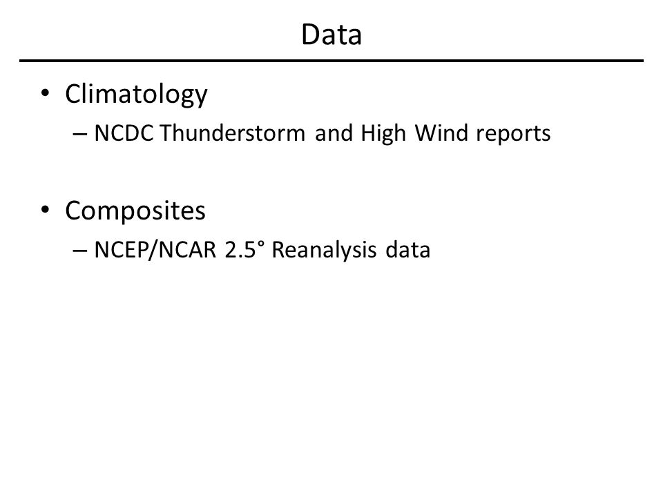 Data Climatology – NCDC Thunderstorm and High Wind reports Composites – NCEP/NCAR 2.5° Reanalysis data