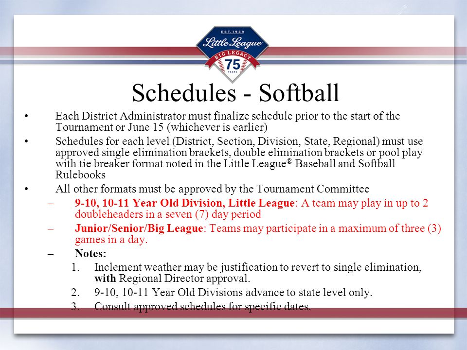 Schedules - Softball Each District Administrator must finalize schedule prior to the start of the Tournament or June 15 (whichever is earlier) Schedul