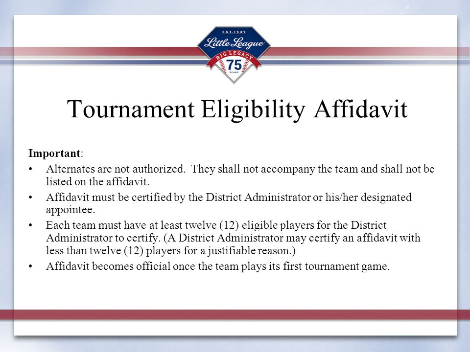 Tournament Eligibility Affidavit Important: Alternates are not authorized. They shall not accompany the team and shall not be listed on the affidavit.