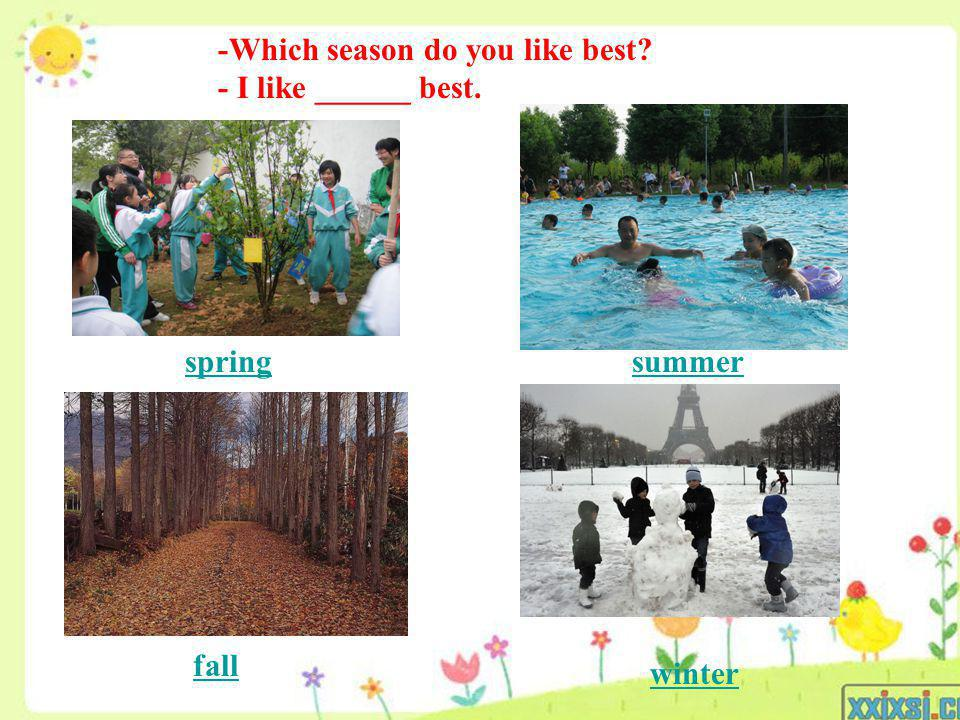 -Which season do you like best? - I like ______ best. springsummer fall winter