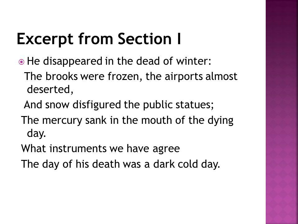 He disappeared in the dead of winter: The brooks were frozen, the airports almost deserted, And snow disfigured the public statues; The mercury sank in the mouth of the dying day.