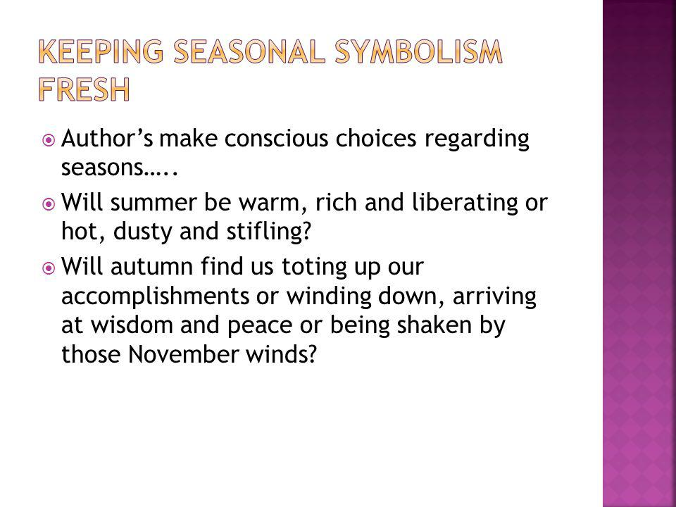 Authors make conscious choices regarding seasons….. Will summer be warm, rich and liberating or hot, dusty and stifling? Will autumn find us toting up