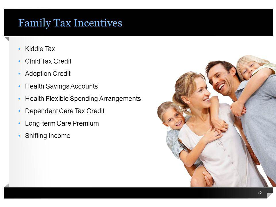 Family Tax Incentives Kiddie Tax Child Tax Credit Adoption Credit Health Savings Accounts Health Flexible Spending Arrangements Dependent Care Tax Cre