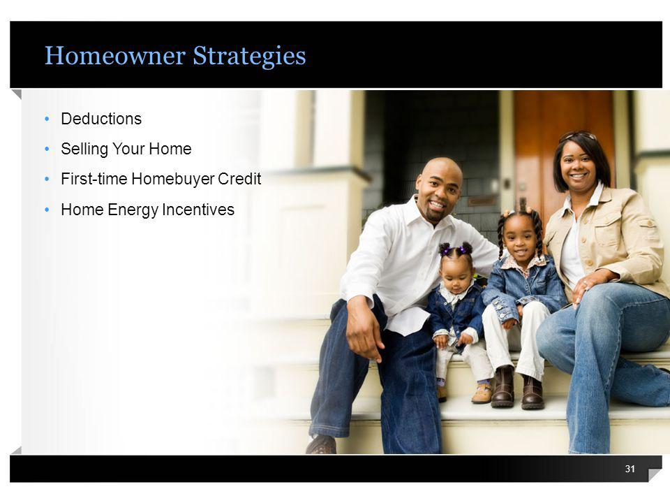 Homeowner Strategies Deductions Selling Your Home First-time Homebuyer Credit Home Energy Incentives 31