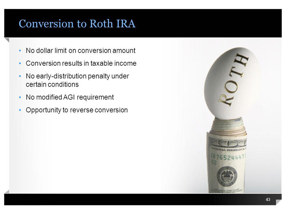Conversion to Roth IRA No dollar limit on conversion amount Conversion results in taxable income No early-distribution penalty under certain condition