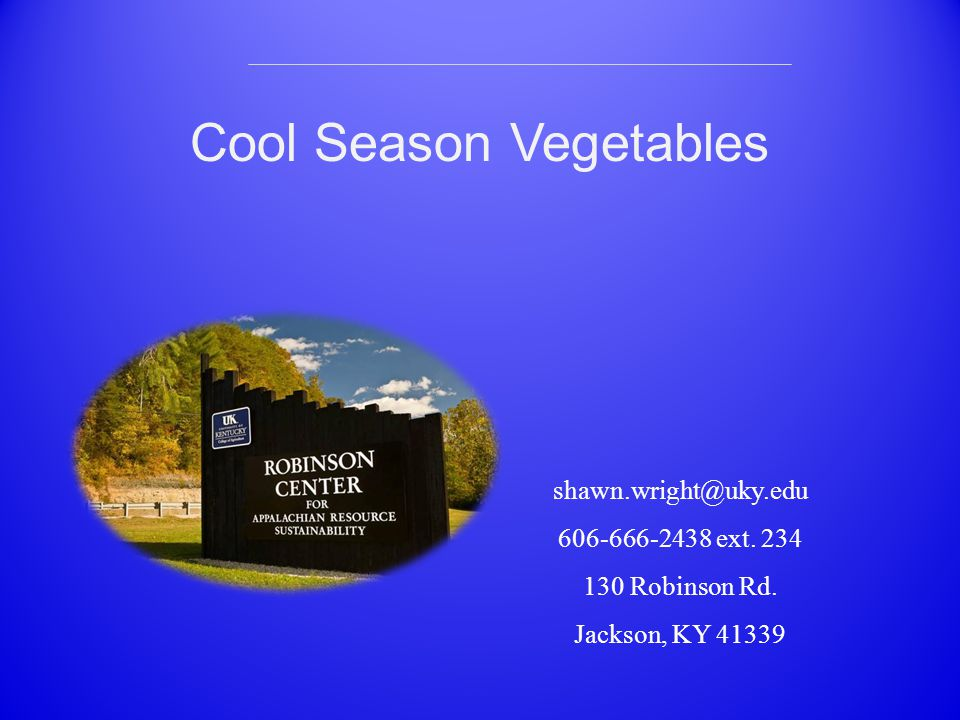 Cool Season Vegetables shawn.wright@uky.edu 606-666-2438 ext.