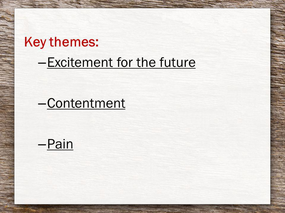 Key themes: – Excitement for the future – Contentment – Pain