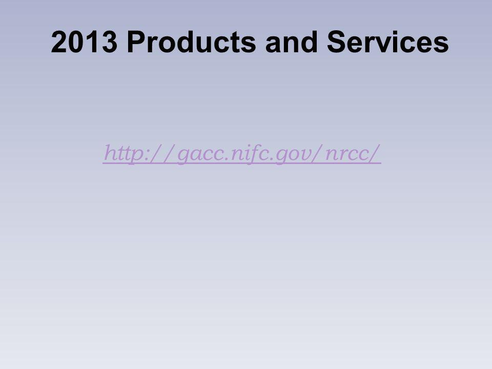 http://gacc.nifc.gov/nrcc/ 2013 Products and Services