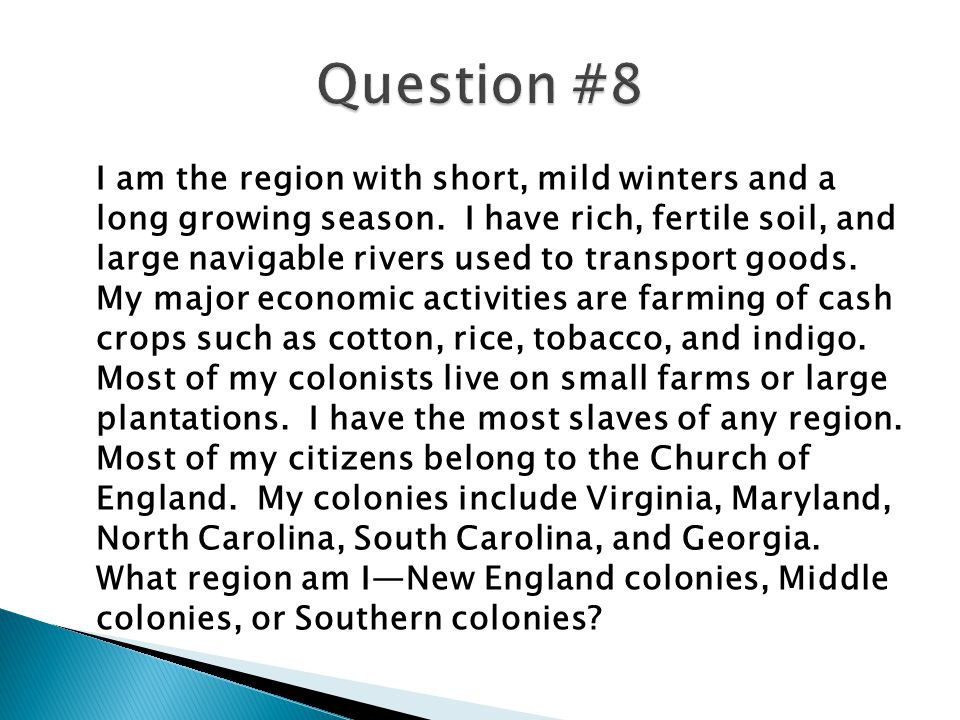I am the region with short, mild winters and a long growing season. I have rich, fertile soil, and large navigable rivers used to transport goods. My