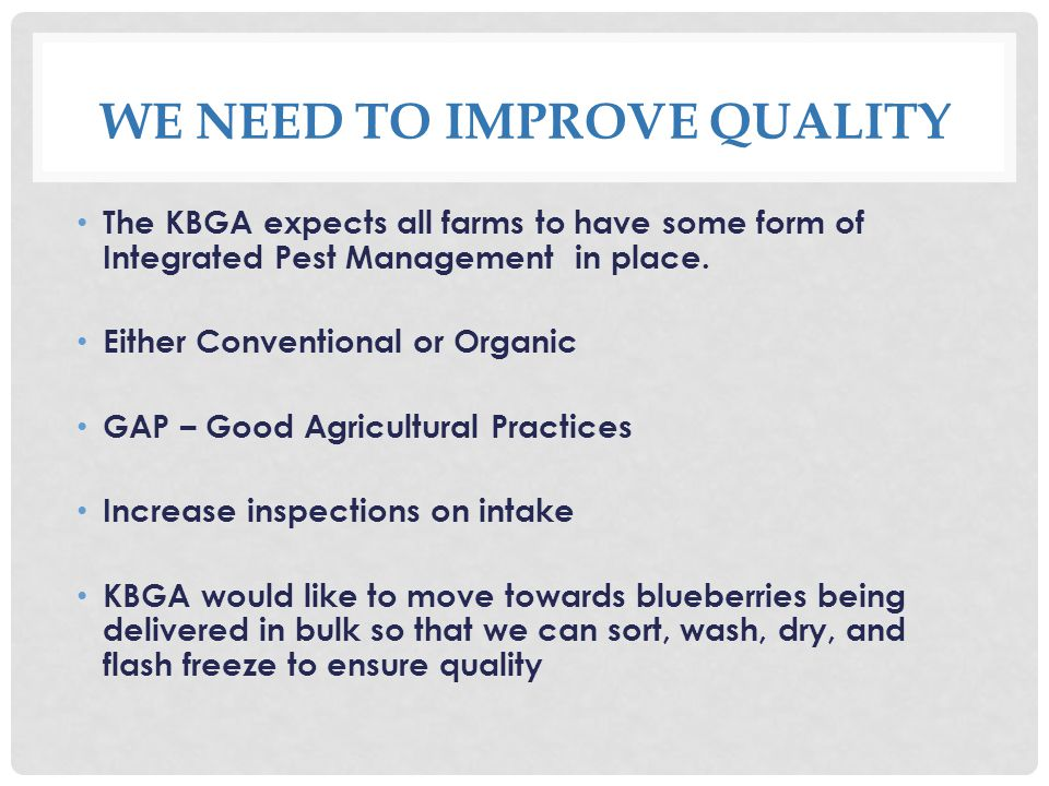 WE NEED TO IMPROVE QUALITY The KBGA expects all farms to have some form of Integrated Pest Management in place.