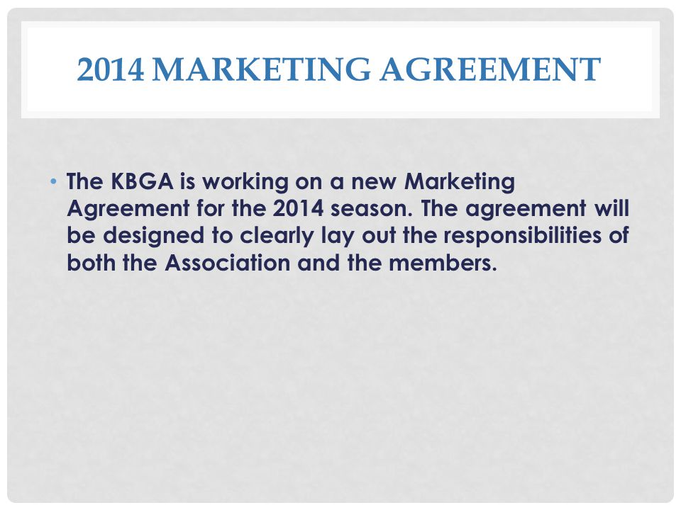 2014 MARKETING AGREEMENT The KBGA is working on a new Marketing Agreement for the 2014 season.