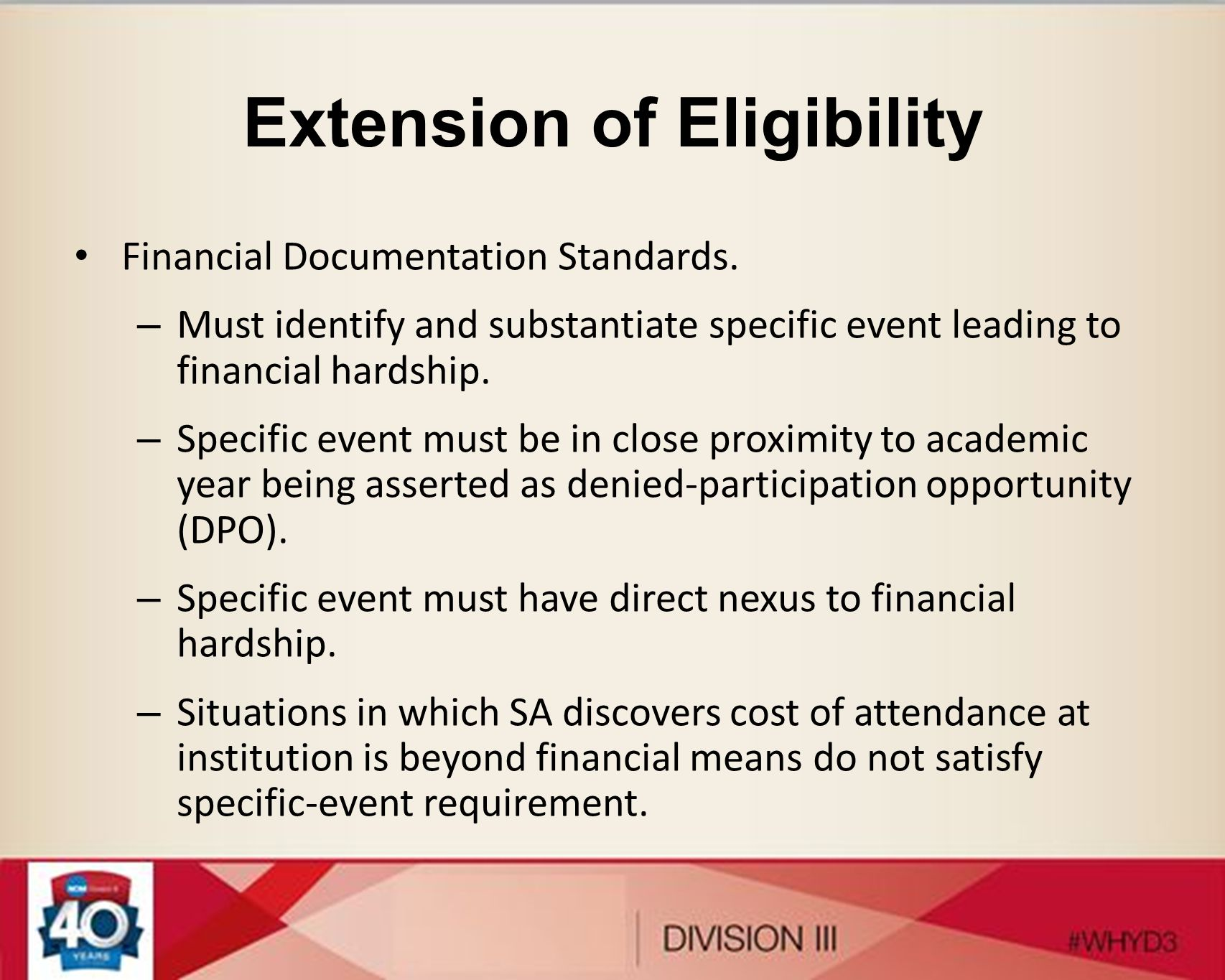 Extension of Eligibility Financial Documentation Standards. – Must identify and substantiate specific event leading to financial hardship. – Specific