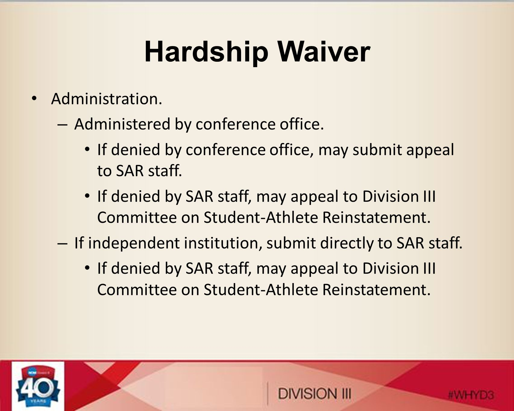 Hardship Waiver Administration. – Administered by conference office. If denied by conference office, may submit appeal to SAR staff. If denied by SAR