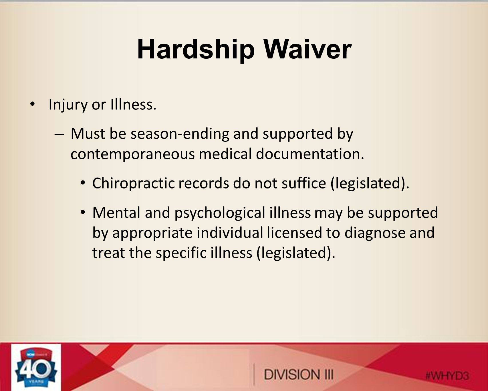 Hardship Waiver Injury or Illness. – Must be season-ending and supported by contemporaneous medical documentation. Chiropractic records do not suffice