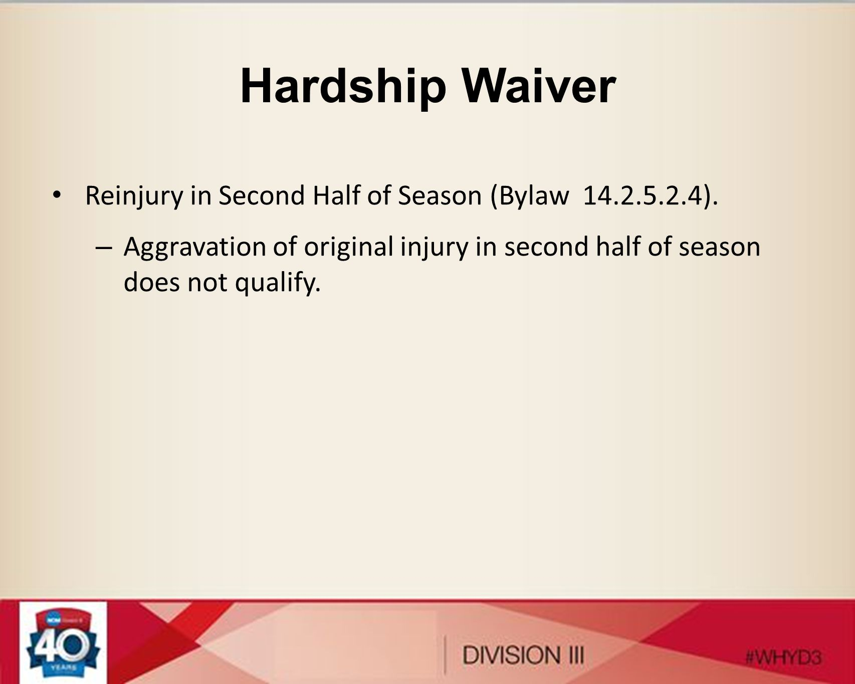 Hardship Waiver Reinjury in Second Half of Season (Bylaw 14.2.5.2.4). – Aggravation of original injury in second half of season does not qualify.