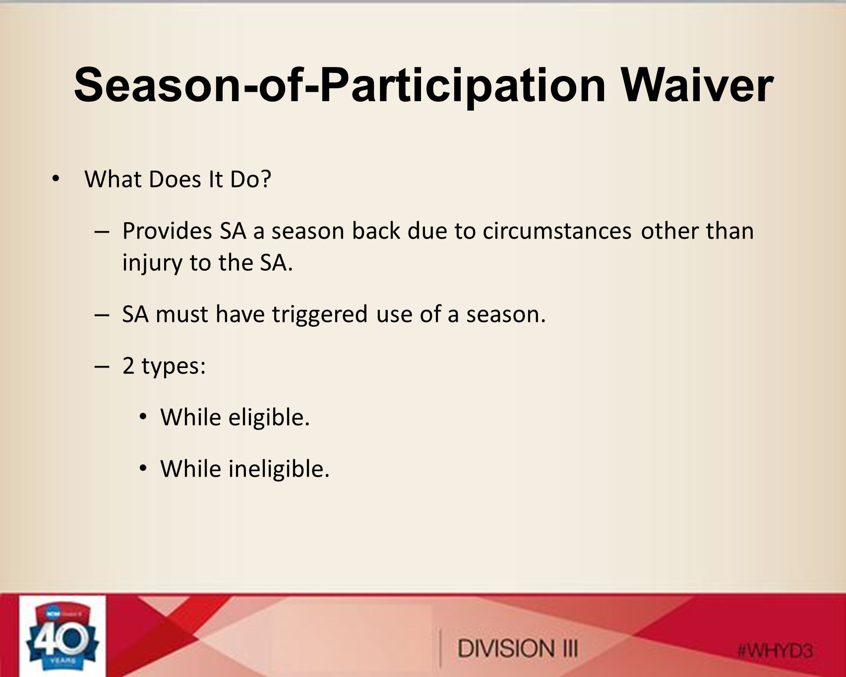 Season-of-Participation Waiver What Does It Do? – Provides SA a season back due to circumstances other than injury to the SA. – SA must have triggered