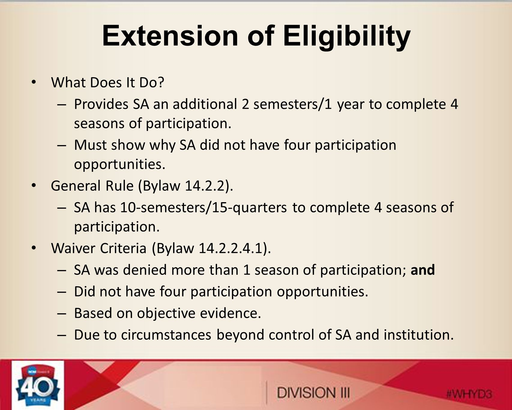 Extension of Eligibility What Does It Do? – Provides SA an additional 2 semesters/1 year to complete 4 seasons of participation. – Must show why SA di