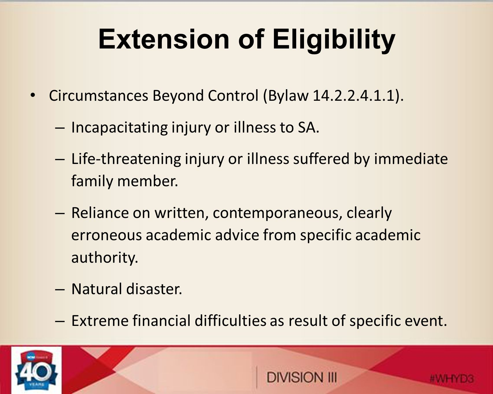Extension of Eligibility Circumstances Beyond Control (Bylaw 14.2.2.4.1.1). – Incapacitating injury or illness to SA. – Life-threatening injury or ill