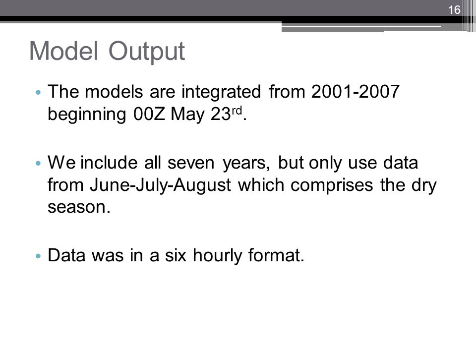 Model Output The models are integrated from 2001-2007 beginning 00Z May 23 rd. We include all seven years, but only use data from June-July-August whi