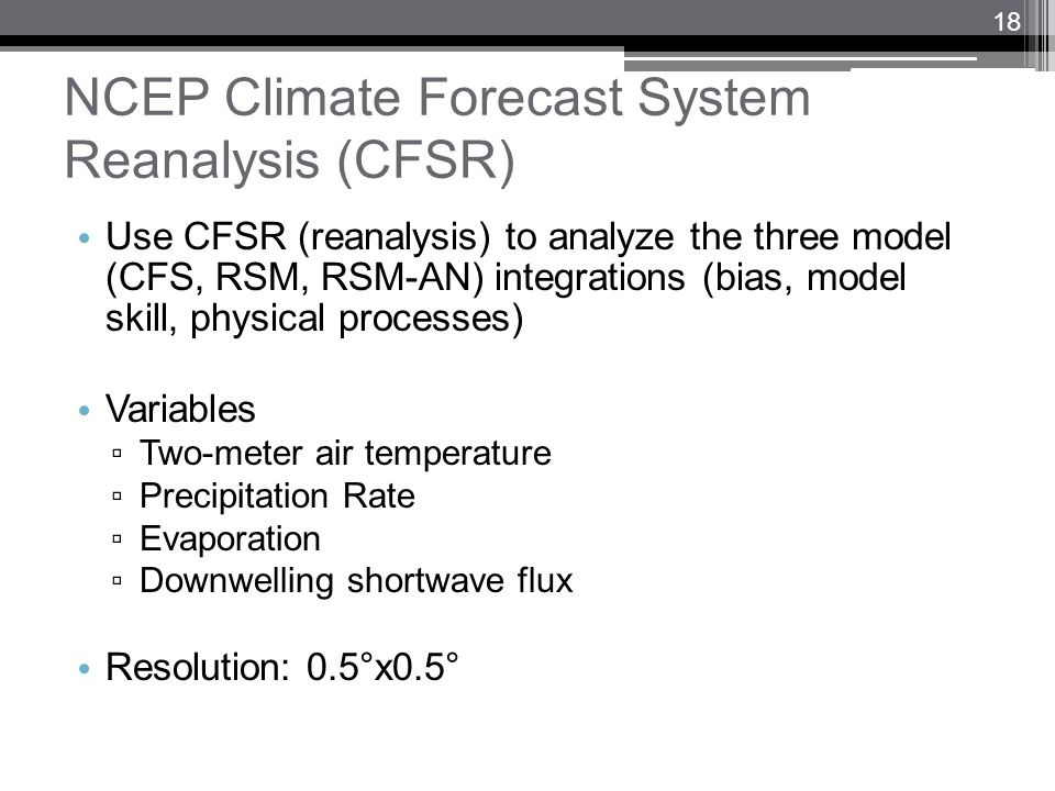 NCEP Climate Forecast System Reanalysis (CFSR) Use CFSR (reanalysis) to analyze the three model (CFS, RSM, RSM-AN) integrations (bias, model skill, ph