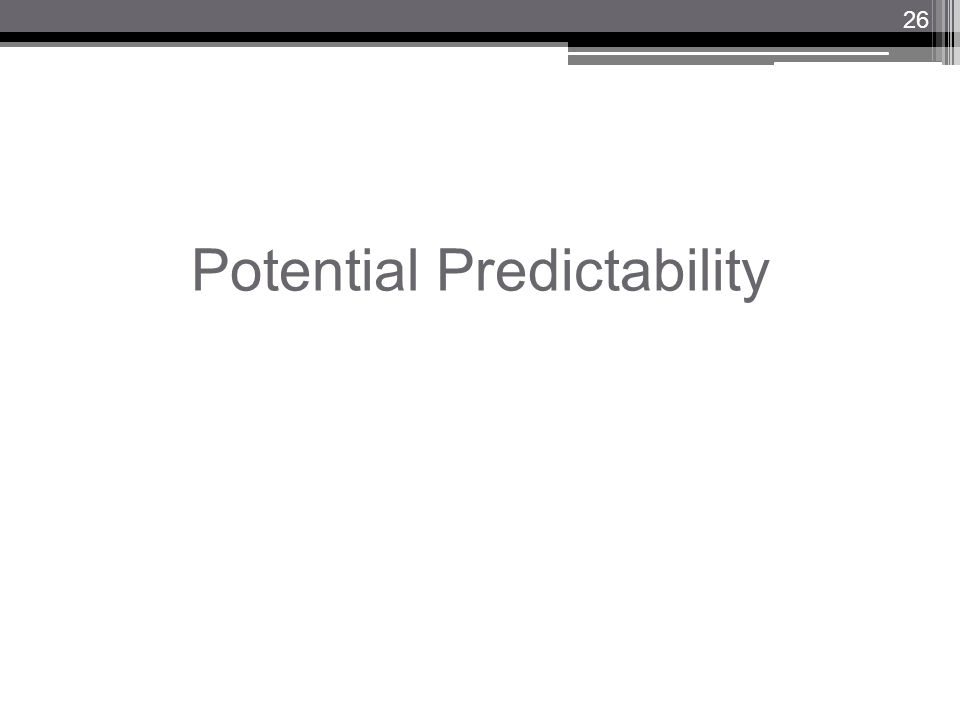 Potential Predictability 26