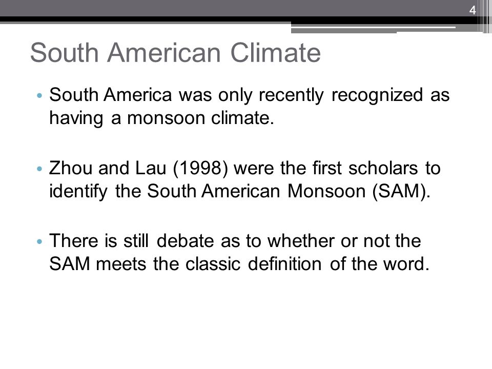 South American Climate Characteristics of a monsoon climate: 1.Shift in overturning circulations 2.Change in precipitation rate 3.Seasonal reversal in wind direction The South American Monsoon exhibits all but the third characteristic.