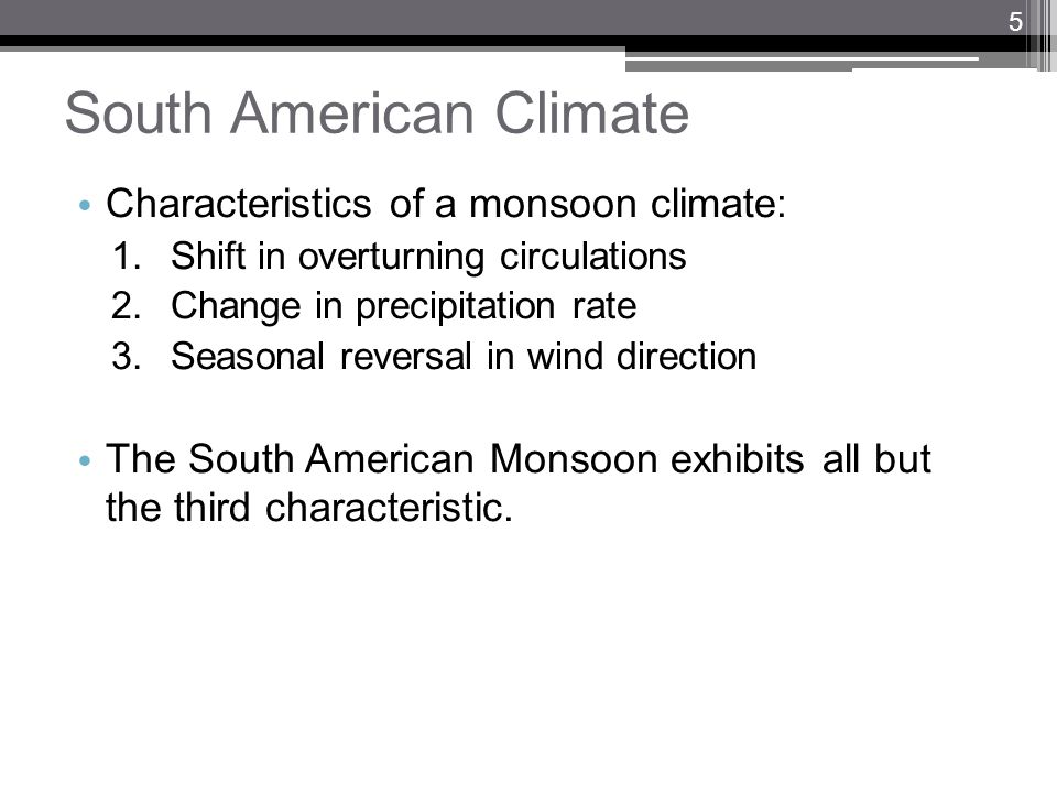 South American Climate Characteristics of a monsoon climate: 1.Shift in overturning circulations 2.Change in precipitation rate 3.Seasonal reversal in