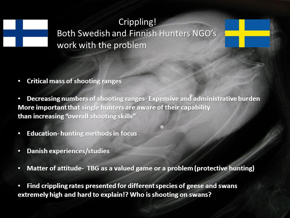 Crippling! Both Swedish and Finnish Hunters NGOs work with the problem Critical mass of shooting ranges Critical mass of shooting ranges Decreasing nu