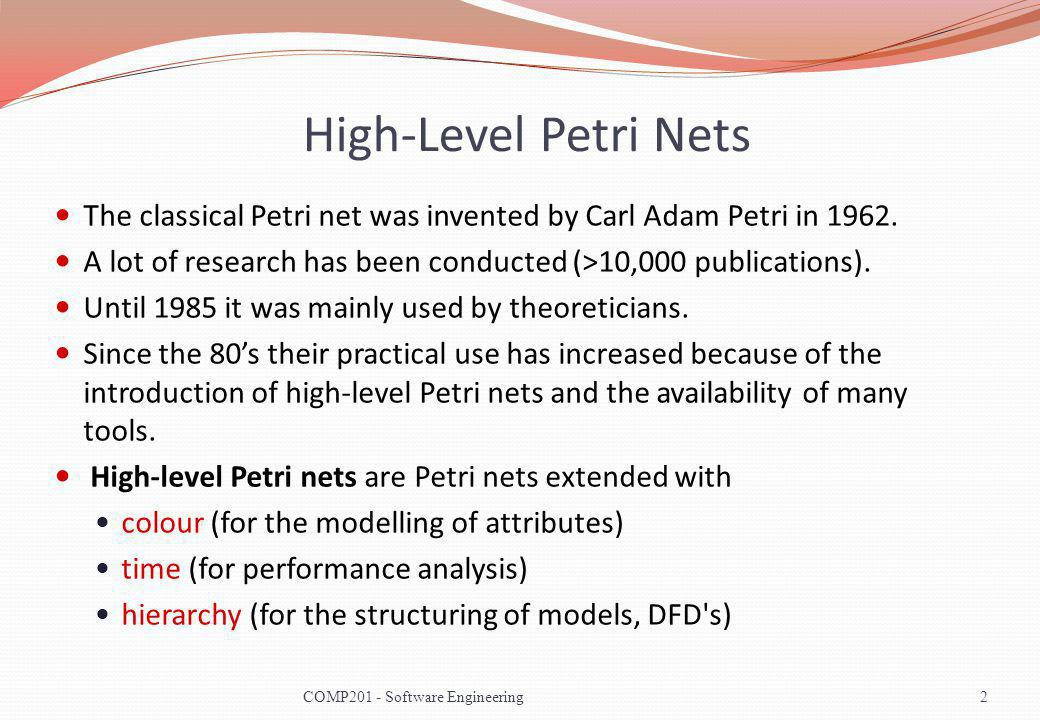 High-Level Petri Nets The classical Petri net was invented by Carl Adam Petri in 1962. A lot of research has been conducted (>10,000 publications). Un