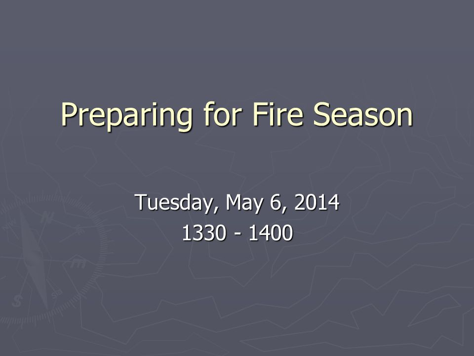 Preparing for Fire Season Tuesday, May 6,