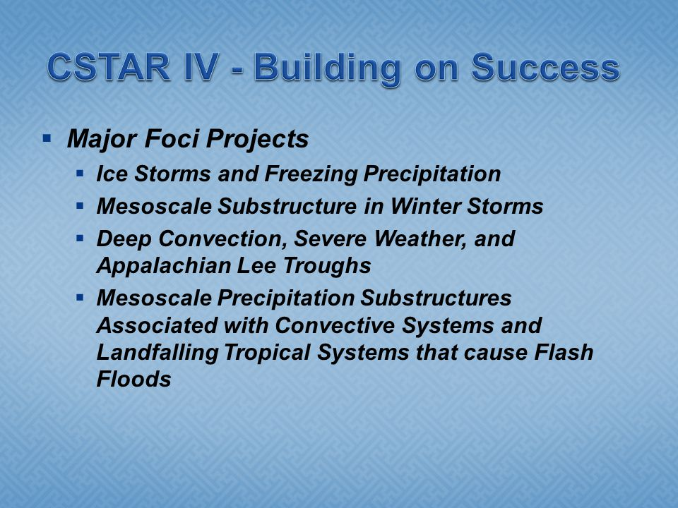 Major Foci Projects Ice Storms and Freezing Precipitation Mesoscale Substructure in Winter Storms Deep Convection, Severe Weather, and Appalachian Lee Troughs Mesoscale Precipitation Substructures Associated with Convective Systems and Landfalling Tropical Systems that cause Flash Floods