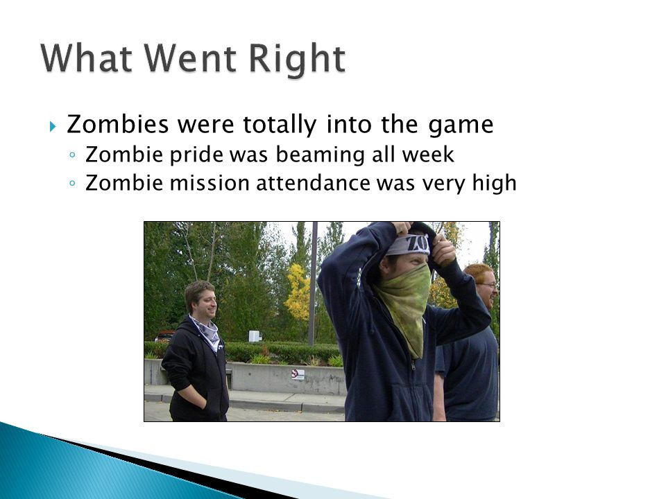 Zombies were totally into the game Zombie pride was beaming all week Zombie mission attendance was very high