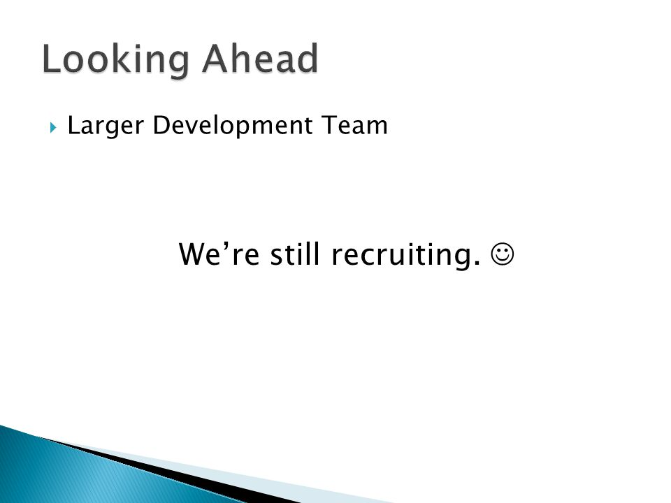 Larger Development Team Were still recruiting.