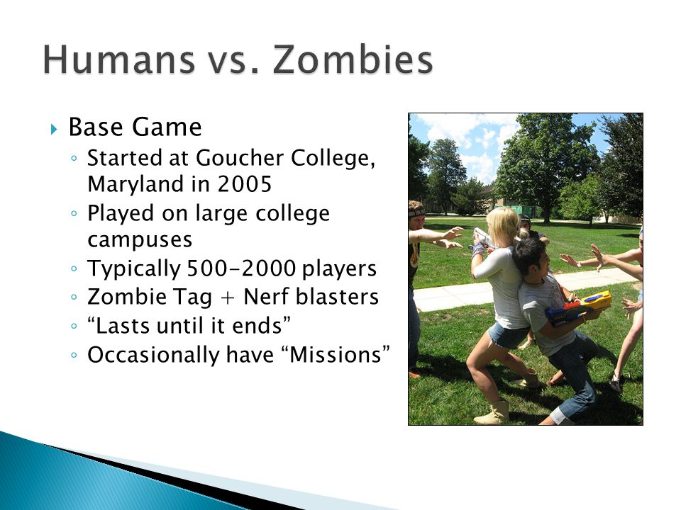 The DigiPen Game Started Fall 2010 First Game (Season 1) Roughly 60-80 players Missions every night Zombie Starvation hardly enforced Heavily plot-driven Fixed-duration game Big rescue finale on Friday night